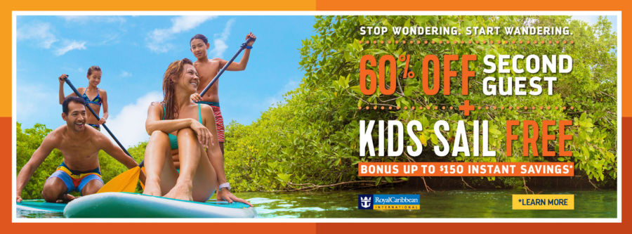 Stop Wondering. Start Wandering. 60% Off Second Guest PLUS Kids Sail Free. Bonus up to $150 Instant Savings. Terms and conditions apply. Click to learn more. Royal Caribbean